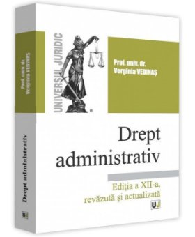 Drept administrativ. Editia a 12-a revazuta si actualizata - Vedinas
