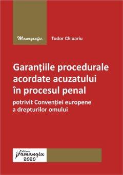 Garantiile procedurale acordate acuzatului in procesul penal - Chiuariu