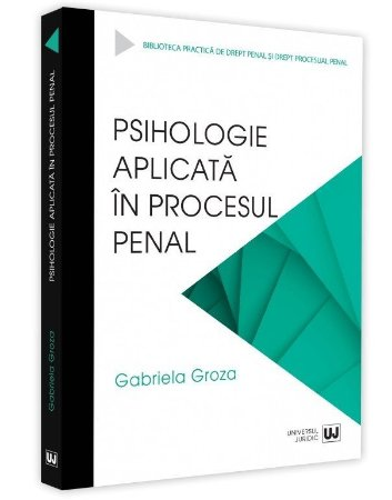 Psihologie aplicata in procesul penal - Groza
