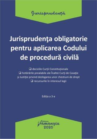 Jurisprudenta obligatorie pentru aplicarea Codului de procedura civila. Actualizata 20 ianuarie 2020