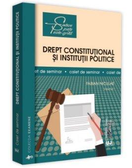 Drept constitutional si institutii politice. Caiet de seminar, vol. I - Fabian Niculae