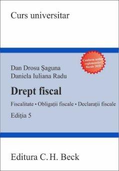 Drept fiscal. Fiscalitate. Obligatii fiscale. Declaratii fiscale. Editia a 5-a - Saguna, Radu