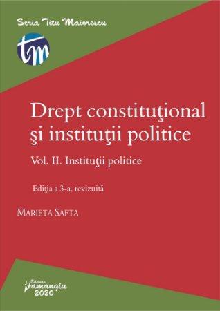 Drept constitutional si institutii politice. Vol. II. Institutii politice. Editia a 3-a_Safta