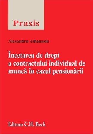 Incetarea de drept a contractului individual de munca in cazul pensionarii - Athanasiu