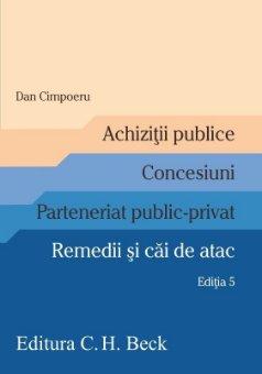 Achizitii publice. Concesiuni. Parteneriat public-privat. Remedii si cai de atac. Editia a 5-a - Cimpoeru.jpg