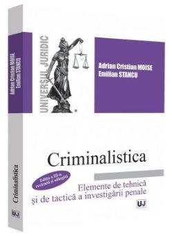 Criminalistica. Elemente de tehnica si de tactica a investigarii penale. Editia a 3-a - Stancu, Moise