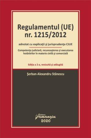 Regulamentul (UE) nr. 1215-2012 adnotat cu explicatii si jurisprudenta CJUE_Editia a 2-a_Stanescu