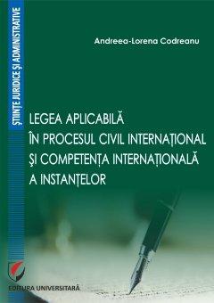 Legea aplicabila in procesul civil international si competenta internationala a instantelor - Codreanu