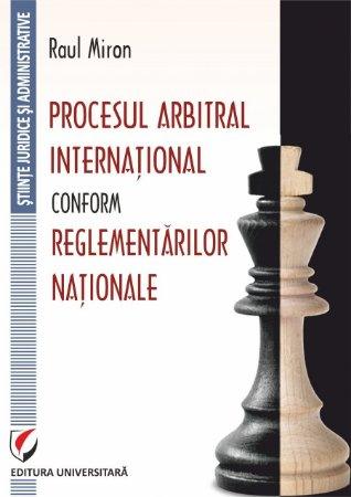 Procesul arbitral international conform reglementarilor nationale - Miron