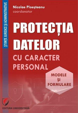 Protectia datelor cu caracter personal. Modele si formulare - Ploesteanu