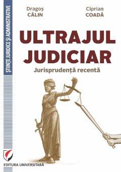 Ultrajul judiciar. Jurisprudenta recenta - Dragos Calin, Ciprian Coada