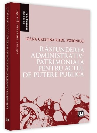 Raspunderea administrativ-patrimoniala pentru actul de putere public - Riedl Voroniuc