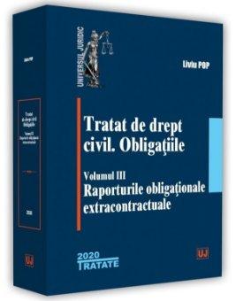 Tratat de drept civil. Obligatiile - Vol. III Raporturile obligationale extracontractuale - Liviu Pop
