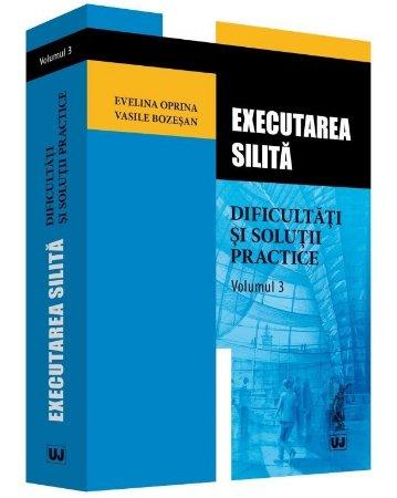 Executarea silita – dificultati si solutii practice. Volumul 3 - Oprina, Bozesan