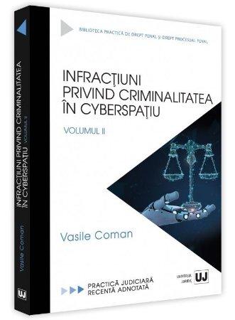 Infractiuni privind criminalitatea in cyberspatiu. Volumul II  - Vasile Coman