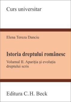 Istoria dreptului romanesc. Vol. II. Aparitia si evolutia dreptului scris - Danciu
