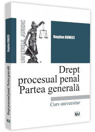 Drept procesual penal. Parte generala - Buneci