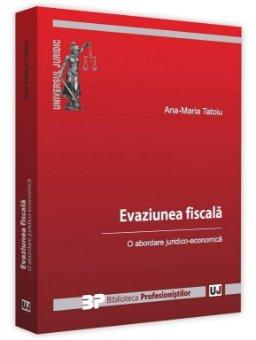 Evaziunea fiscala. O abordare juridico-economica - Tatoiu