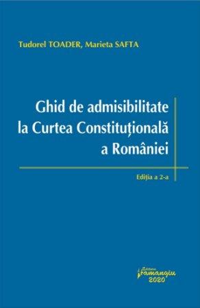 Ghid de admisibilitate la Curtea Constitutionala a Romaniei. Editia a 2-a - Tudorel Toader, Marieta Safta