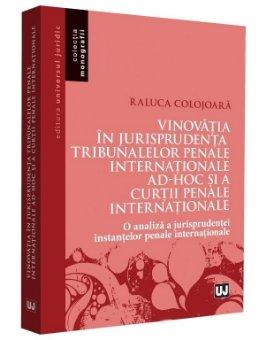 Vinovatia in jurisprudenta Tribunalelor Penale Internationale ad-hoc si a Curtii Penale Internationale - Raluca Colojoara