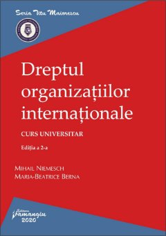 Dreptul organizatiilor internationale - editia a 2-a - Mihail Niemesch, Maria-Beatrice Berna
