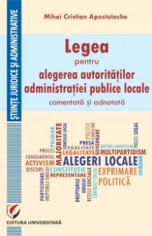 Legea pentru alegerea autoritatilor administratiei publice locale, comentata si adnotata - Apostolache