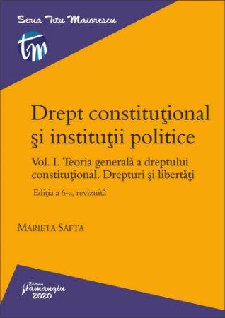 Drept constitutional si institutii politice Vol I Editia a 6-a revizuita_Safta
