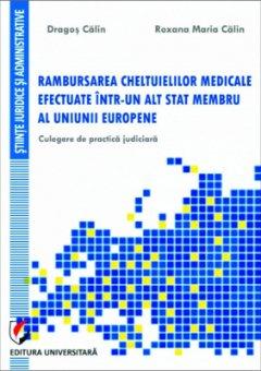 Rambursarea cheltuielilor medicale efectuate intr-un alt stat membru al Uniunii Europene. Culegere de practica judiciara - Calin