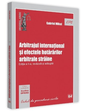 Arbitrajul international si efectele hotararilor arbitrale straine. Editia a 2-a - Gabriel Mihai