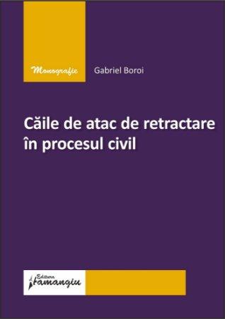 Caile de atac de retractare in procesul civil_Gabriel Boroi