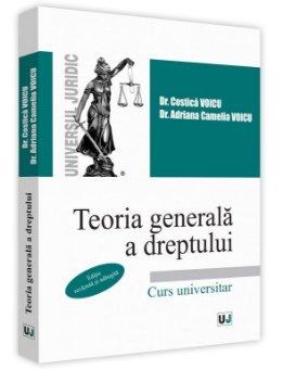 Teoria generala a dreptului. Editie revizuita - Costica Voicu