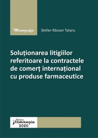 Solutionarea litigiilor referitoare la contractele de comert international cu produse farmaceutice - Tataru