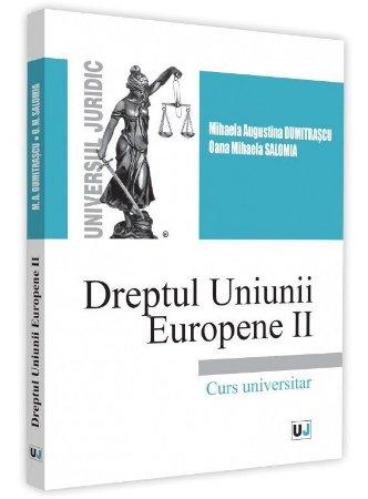 Dreptul Uniunii Europene II - Dumitrascu, Salomia