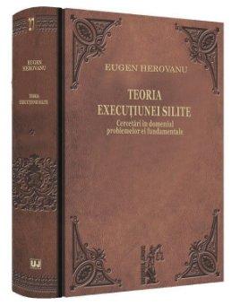 Teoria executiunei silite cercetari in domeniul problemelor ei fundamentale - Eugen Herovanu