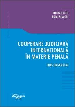 Cooperare judiciara internationala in materie penala - Bogdan Micu, Radu Slavoiu