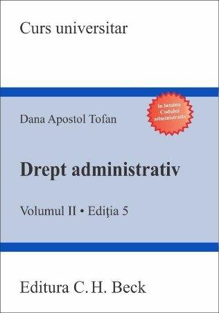 Drept administrativ - Volumul II. Editia a 5-a - Dana Apostol Tofan