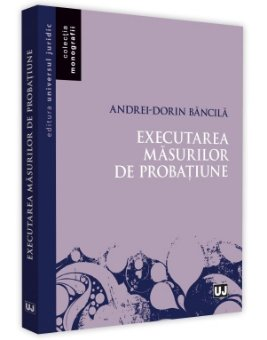 Executarea masurilor de probatiune - Andrei-Dorin Bancila