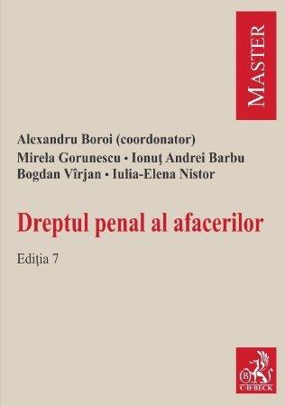 Dreptul penal al afacerilor. Editia a 7-a -Boroi, Gorunescu, Varjan, Barbu, Nistor