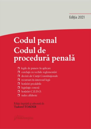 Codul penal. Codul de procedura penala si Legile de punere in aplicare. Actualizat la 8 ianuarie 2021