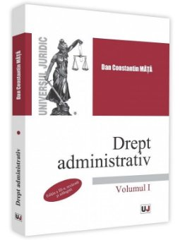 Drept administrativ. Volumul I. Editia a 3-a - Constantin Mata