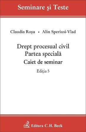 Drept procesual civil. Partea speciala. Caiet de seminar. Editia a 5-a - Claudia Rosu, Alin Speriusi-Vlad