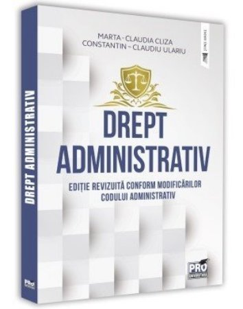 Drept administrativ. Editie revizuita conform modificarilor Codului Administrativ  - Cliza, Ulariu