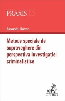 Metode speciale de supraveghere din perspectiva investigatiei criminalistice - Alexandru Roman