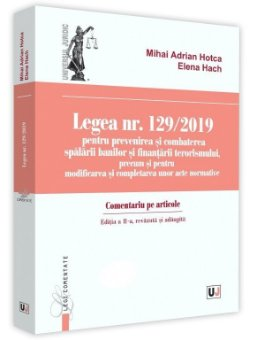 Legea nr. 129/2019 pentru prevenirea si combaterea spalarii banilor si finantarii terorismului Editia a 2-a - Hotca, Hach