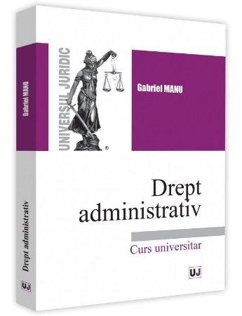 Drept administrativ - Gabriel Manu