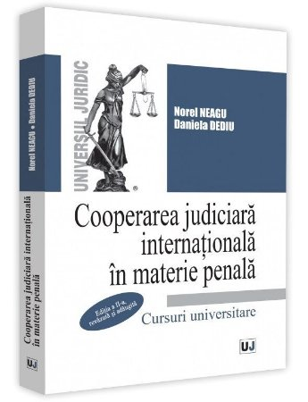 Cooperarea judiciara internationala in materie penala. Editia a 2-a - Neagu, Dediu