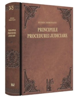 Principiile procedurei judiciare. Explicatiunea teoretica a legilor de organizare judiciara, competinta si procedura civila. Volumul I si Volumul II - Herovanu