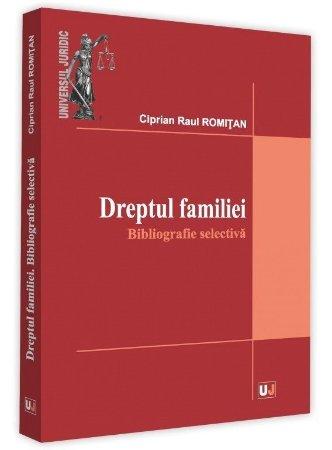 Dreptul familiei. Bibliografie selectiva - Ciprian Raul Romitan