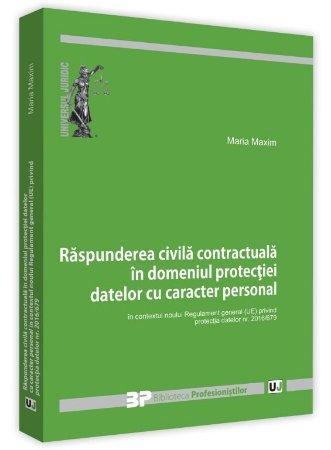 Raspunderea civila contractuala in domeniul protectiei datelor cu caracter personal - Maria Maxim