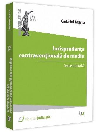 Jurisprudenta contraventionala de mediu - Gabriel Manu
